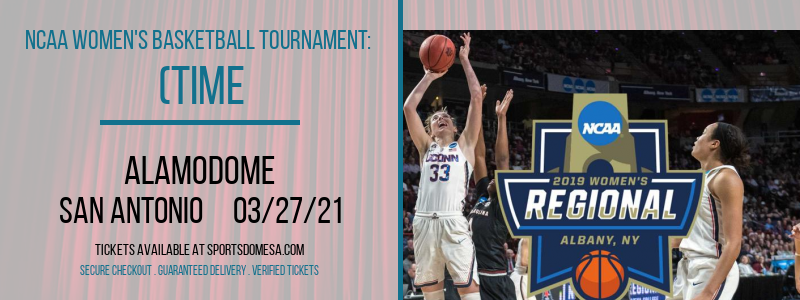 NCAA Women's Basketball Tournament: (Time: TBD) Sweet 16 - South Court (G1) at Alamodome