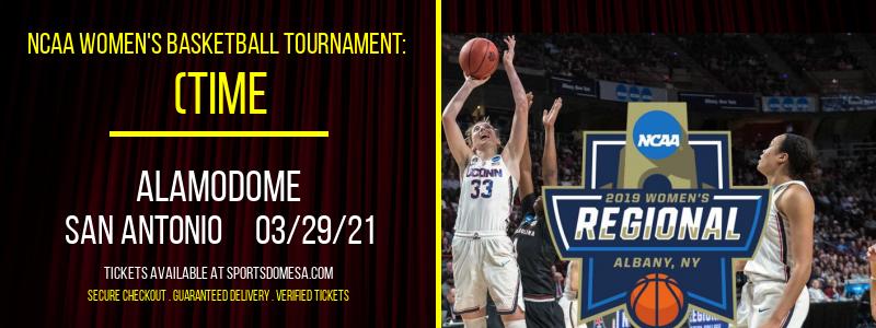 NCAA Women's Basketball Tournament: (Time: TBD) Elite 8 - North Court at Alamodome